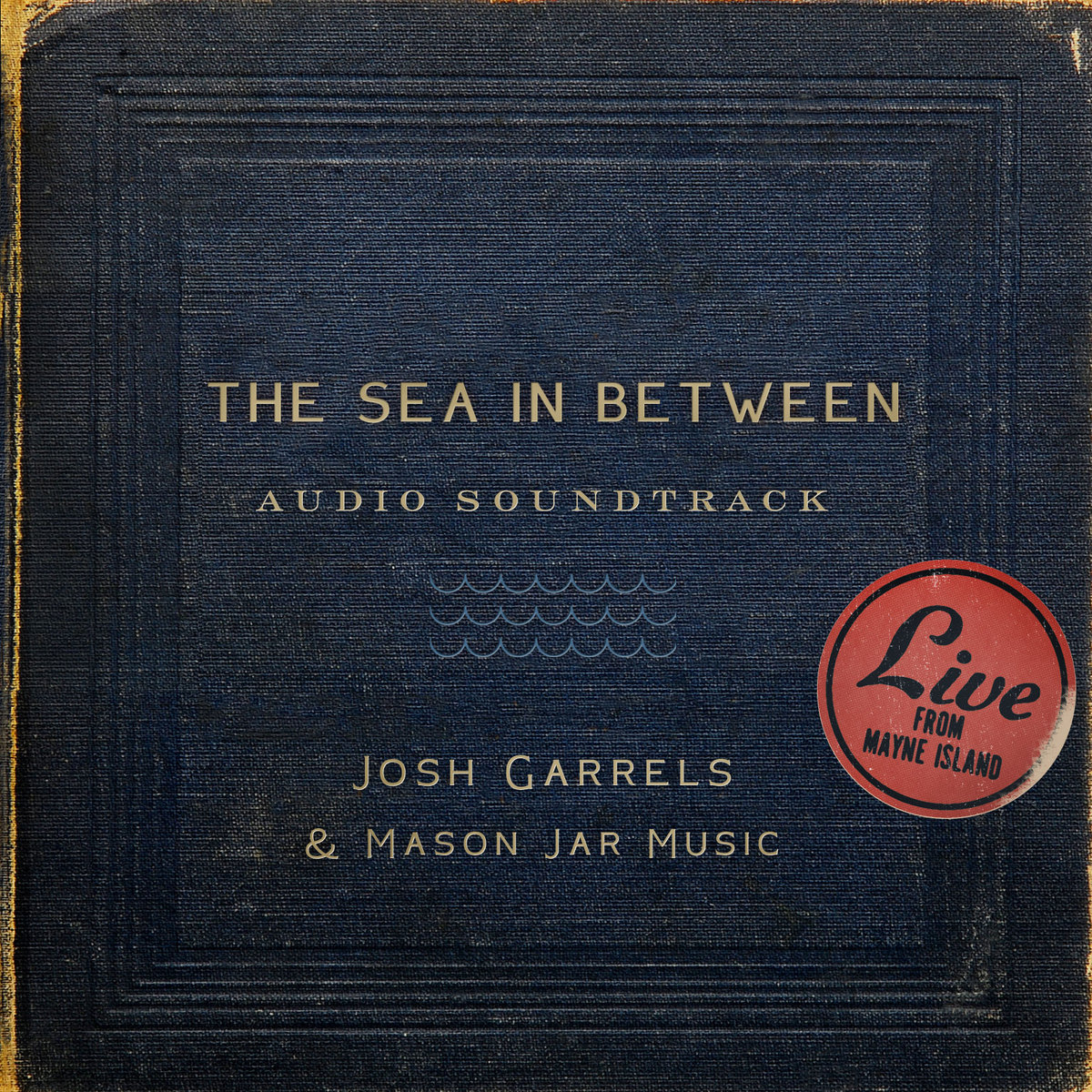 The Sea In Between Soundtrack | Josh Garrels