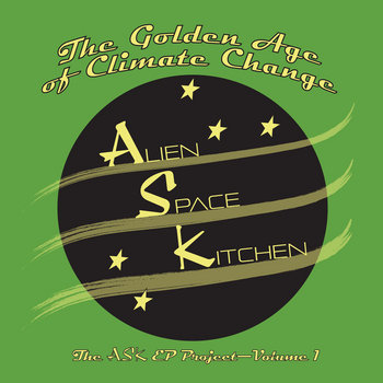 The Golden Age of Climate Change by Alien Space Kitchen
