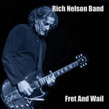 Fret And Wail by Rich Nelson Band