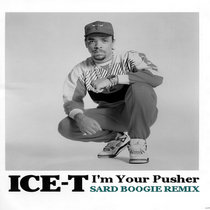 Ice T - I'm Your Pusher (Sard Boogie Remix) cover art