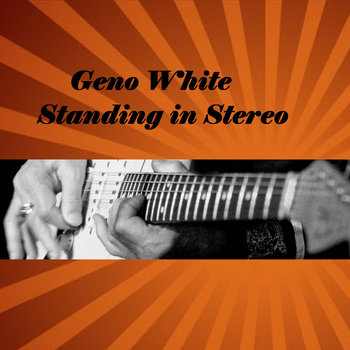 Standing In Stereo by Geno White