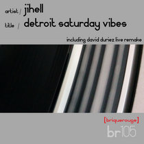 [BR105] : JiHell - Detroit Saturday Vibes - including a David Duriez Live Remake [2020 Remastered Digital Re-Issue] cover art
