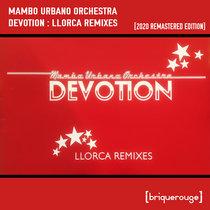 [BR029] : Mambo Urbano Orchestra - Devotion (The Llorca Mixes) [2020 Remastered Version] cover art