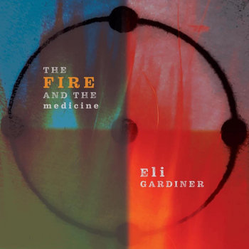 The Fire and The Medicine by Eli Gardiner