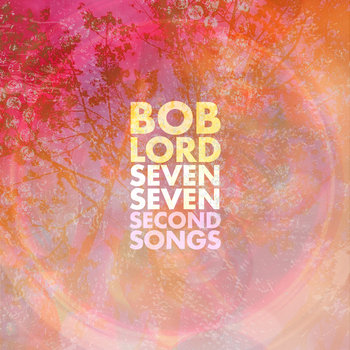Seven Seven Second Songs by Bob Lord