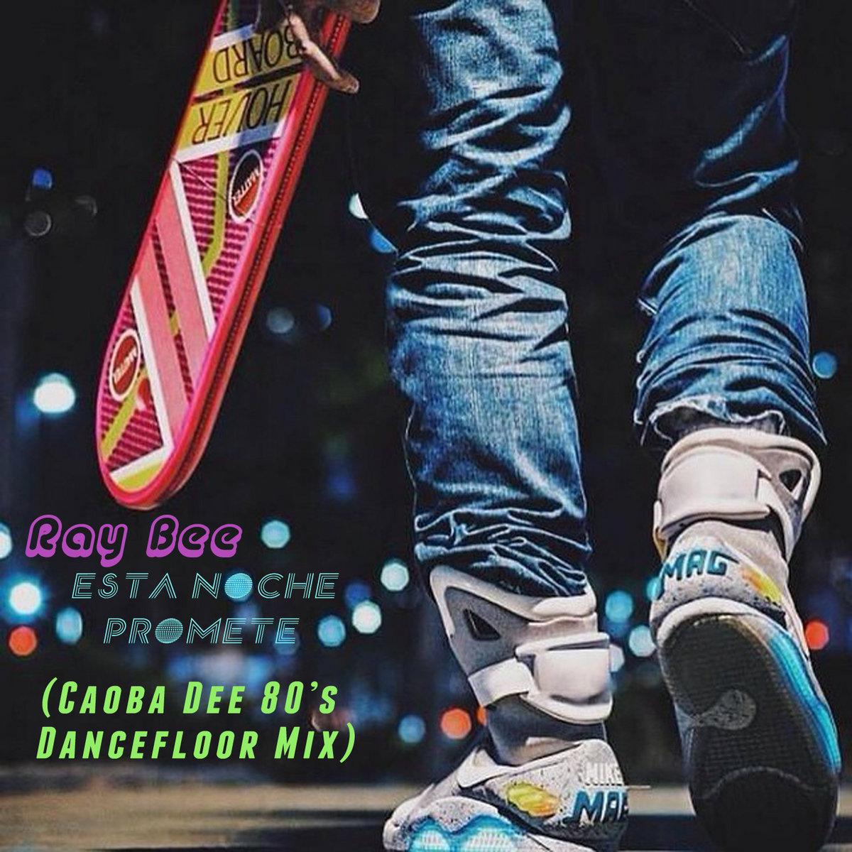 Ray Bee - Esta Noche Promete (Caoba Dee 80's Dance Floor Mix
