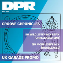 Groove Chronicles So Wild 2Step Mix (Unreleased edit)/ No More 2Step Mix (Unreleased) DPR Dub Suite Subscription Uk Garage*** cover art