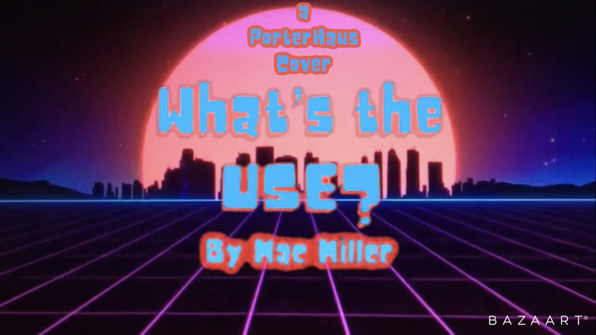Whats The use? (Mac Miller Cover) by PorterHaus Music