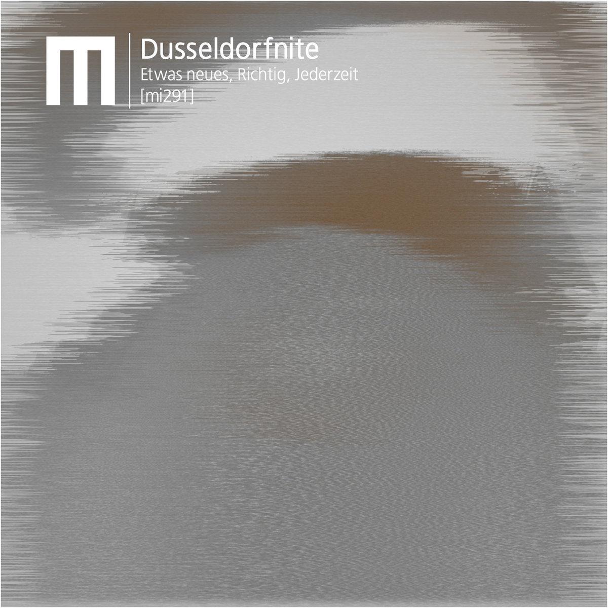 Dusseldorfnite – Etwas neues, Richtig, Jederzeit