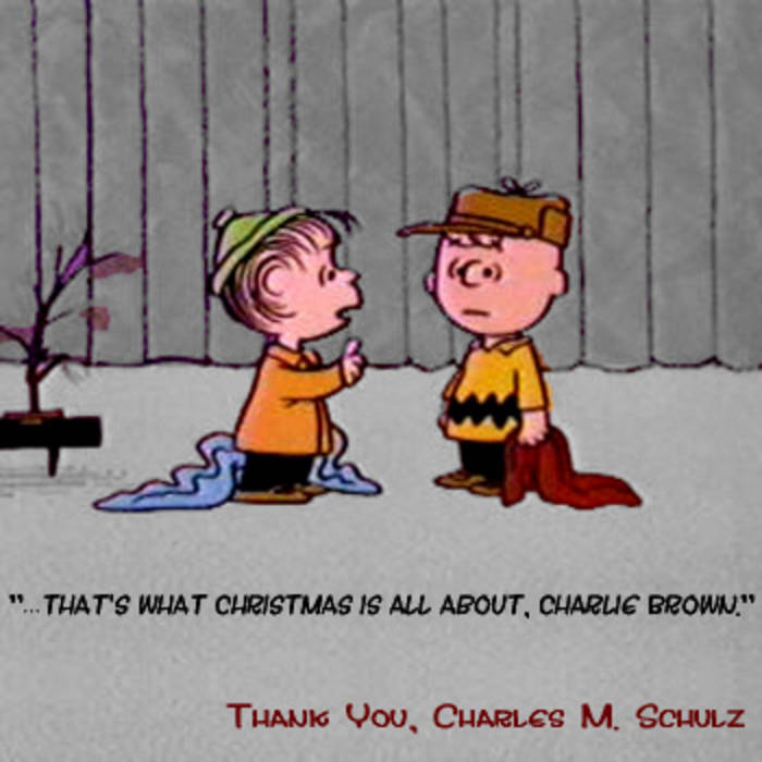 that's what Christmas is all about, Charlie Brown ...