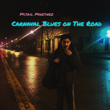 Carnaval Blues on The Road by Mijail Martinez