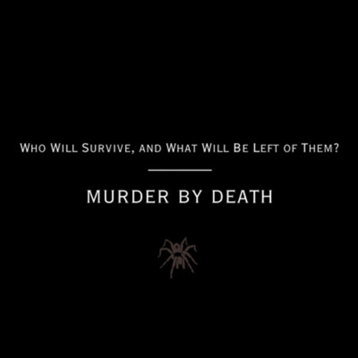 Who Will Survive and What Will be Left of Them? | Murder By Death