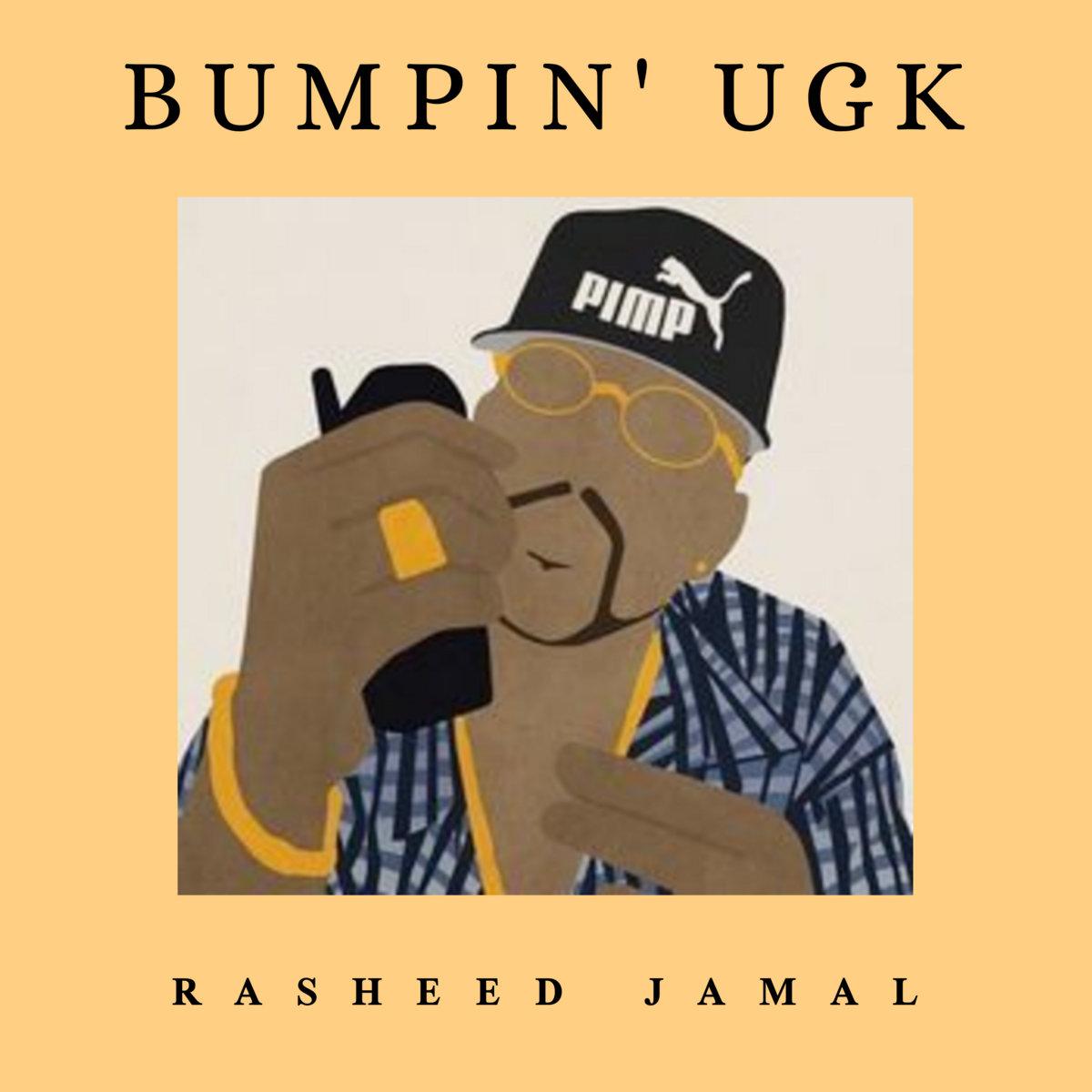 Bumpin' UGK | Rasheed Jamal