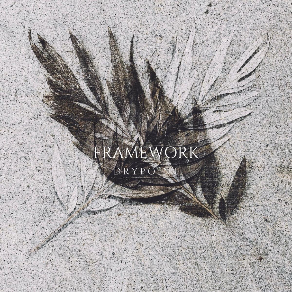 Framework - Drypoint [EP] (2018)