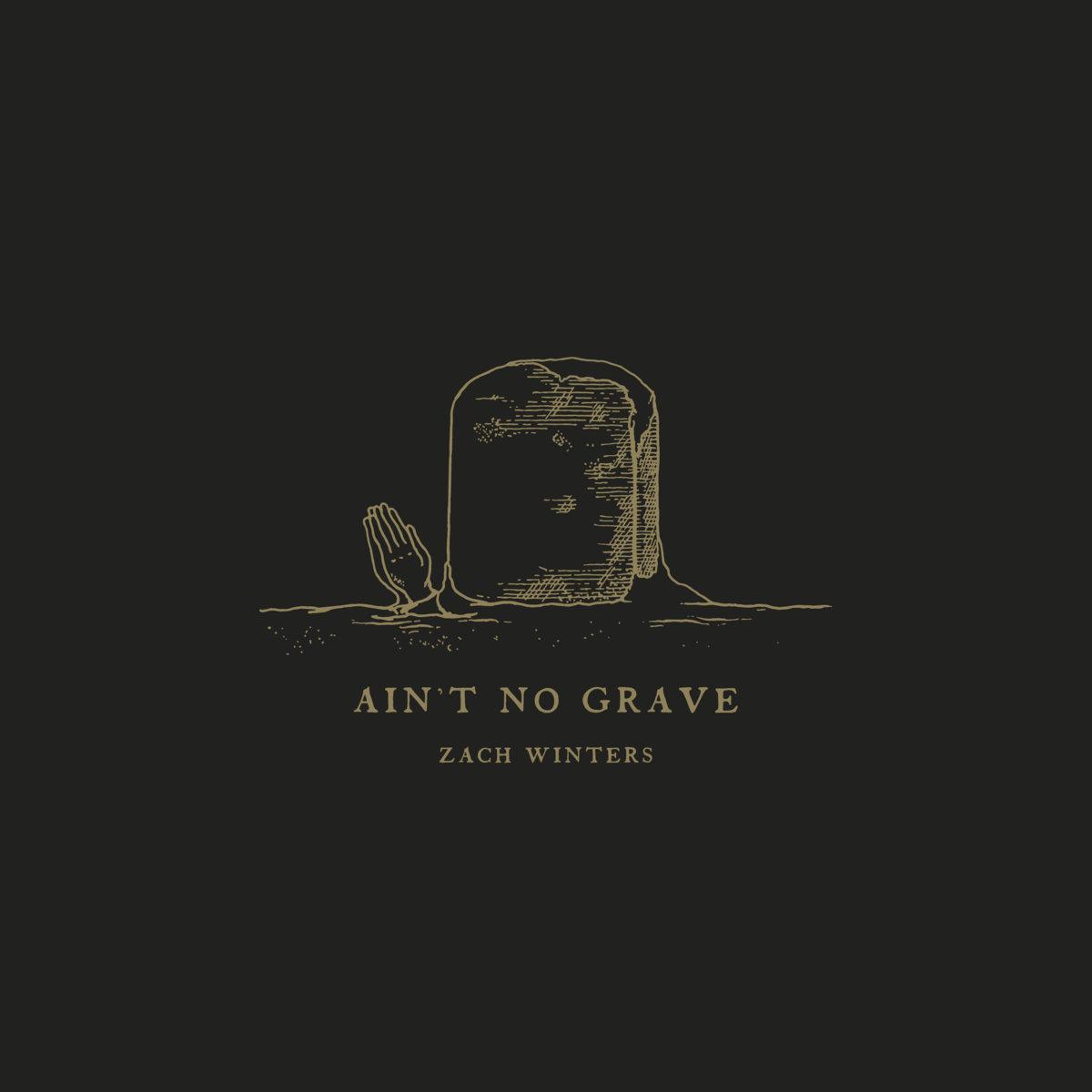 16577ac8 Ain't No Grave | Zach Winters