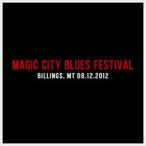 Live at Magic City Blues Festival | Billings, MT | 08.12.2012 cover art