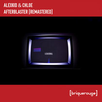 [BR119] : Alexkid & Chloé - Afterblaster (Remixes by Mazi & Duriez / Scan X) [2020 Remastered Edition] cover art