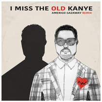 Kanye West - I Miss The Old Kanye (Amerigo Gazaway Remix) cover art