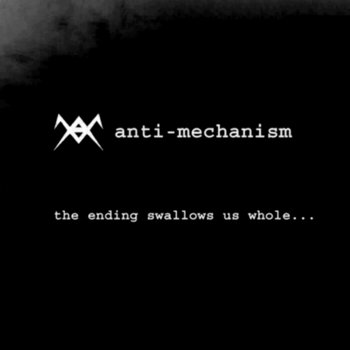 The Ending Swallows Us Whole by Anti-Mechanism