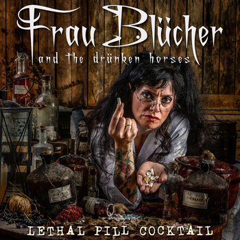 Lethal Pill Cocktail by Frau Blücher and the drünken horses