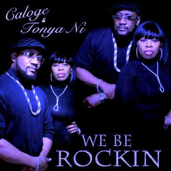 We Be Rockin - Caloge & Tonya Ni by Caloge & Tonya Ni