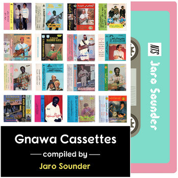 Gnawa Cassettes Mix (NTS Radio Special) by Jaro Sounder