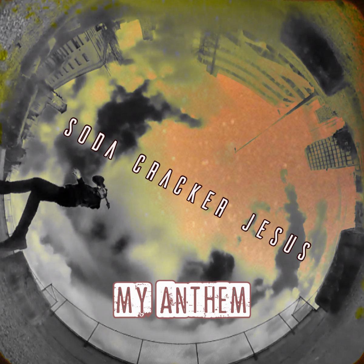 My Anthem by Soda Cracker Jesus