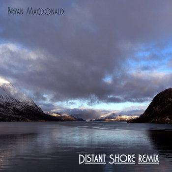 Distant Shore - Remix by Bryan Macdonald