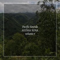 Aloha 'Aina, Volume 7: Field Recordings of Hawaii cover art