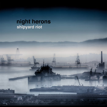 Shipyard Riot by Night Herons