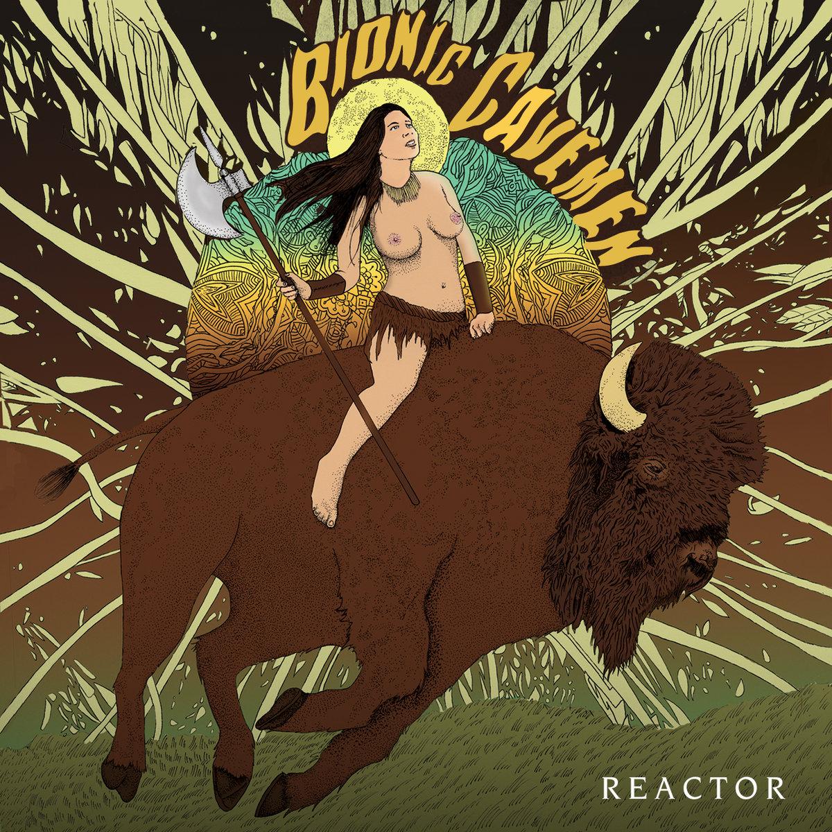 Reactor | Bionic Cavemen