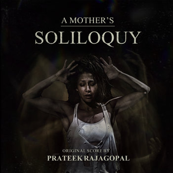 A Mother's Soliloquy (Motion Picture Soundtrack) by Prateek Rajagopal