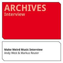 Make Weird Music Interview Andy West & Markus Reuter cover art