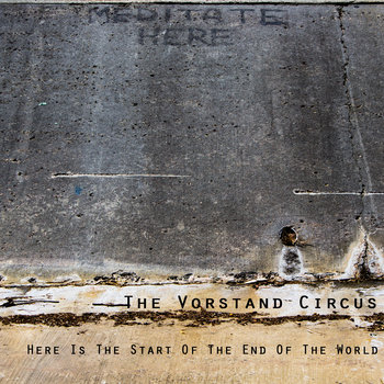 Here Is The Start Of The End Of The World by The Vorstand Circus