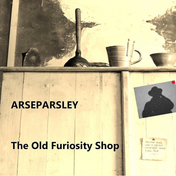 The Old Furiosity Shop – Arseparsley