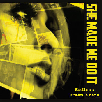 Endless Dream State by She Made Me Do It