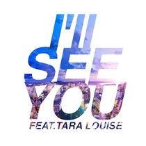 I'll SEE YOU feat.Tara Louise cover art