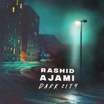 Rashid Ajami - Dark City (+ Atjazz Remixes) cover art