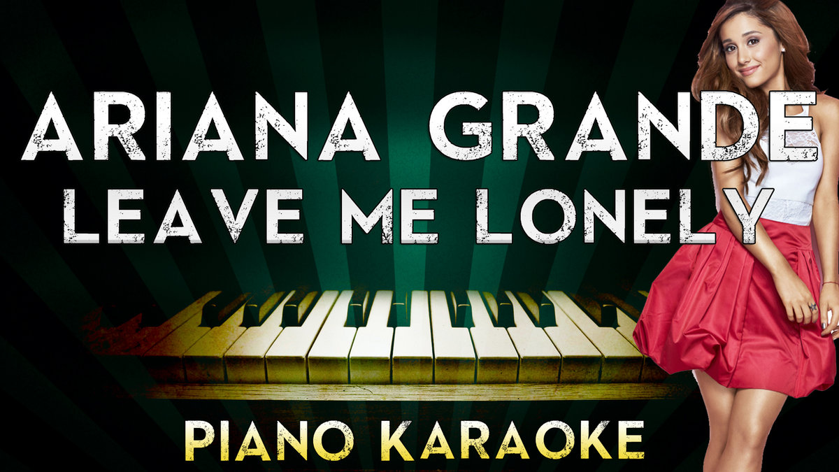Ariana Grande - Leave Me Lonely | Piano Karaoke Instrumental