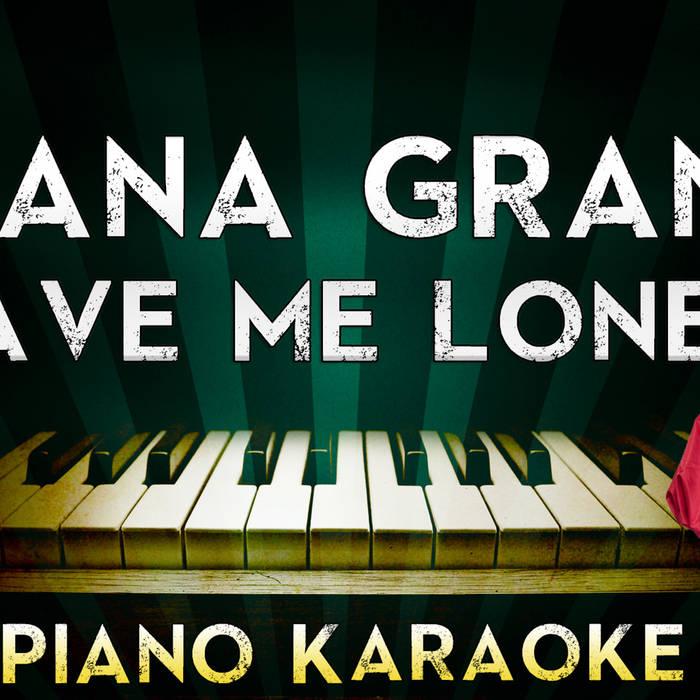 Lyric ariana grande piano lyrics : Ariana Grande - Leave Me Lonely | Piano Karaoke Instrumental ...