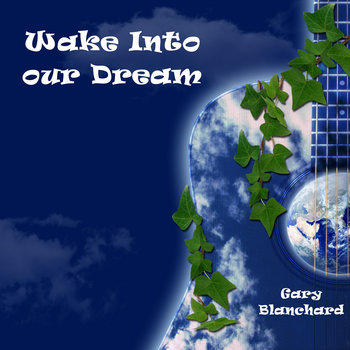 Wake Into Our Dream by Gary Blanchard