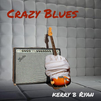 Crazy  Blues by Kerry B Ryan