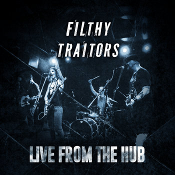 Live From The Hub by Filthy Traitors