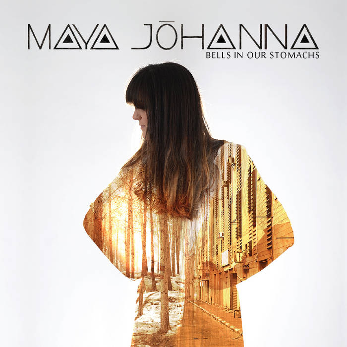 Maya Johanna – Bells in Our Stomachs