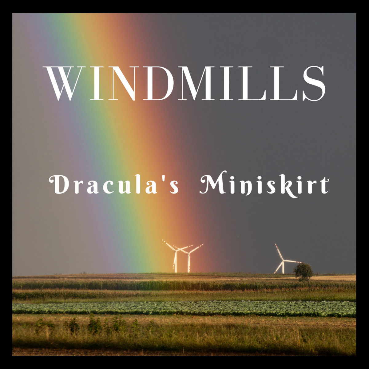 Windmills by Dracula's Miniskirt