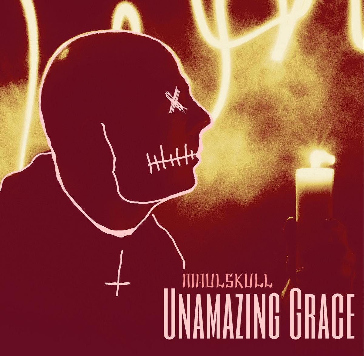 Unamazing Grace | Maulskull