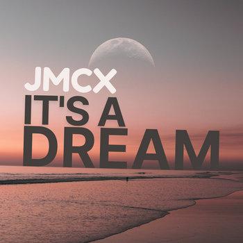 It's A Dream by JMCX