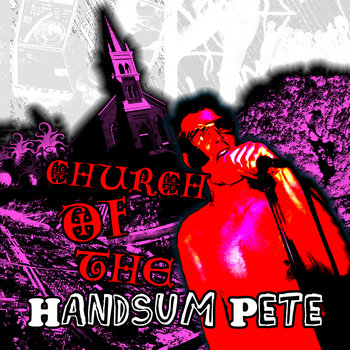 church of the handsum pete by handsum pete