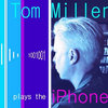 Tom Miller Plays the iPhone Cover Art