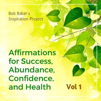 Affirmations for Success, Abundance, Confidence, and Health by Bob Baker's Inspiration Project